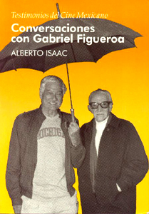 Isaac, Alberto, Conversaciones con Gabriel Figueroa