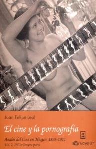 Anales del cine en México: El cine y la pornografía de Juan Felipe Leal