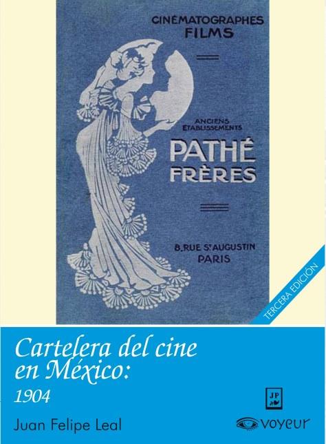 Cartelera del cine en México, 1904 Juan Felipe Leal