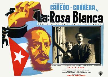 Fragmentos de la historia de Cuba, del poeta José Martí y la independencia de la isla a finales del siglo XIX. La rosa blanca de Emilio Fernández, México, 1953.